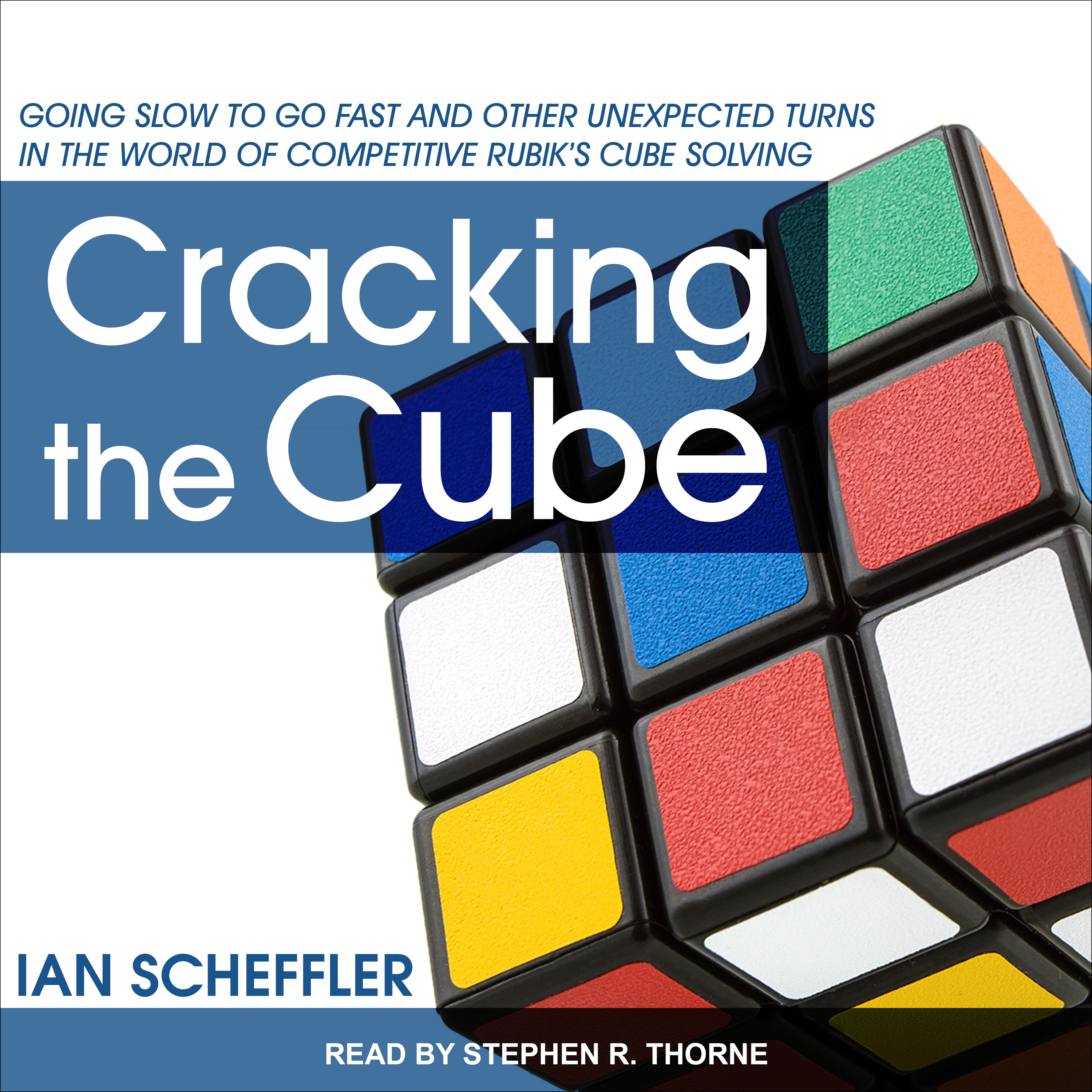 Printable Cracking the Cube: Going Slow to Go Fast and Other Unexpected Turns in the World of Competitive Rubik's Cube Solving Audiobook Cover Art