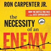 The Necessity of an Enemy: How the Battle You Face Is Your Best Opportunity Audiobook, by Ron Carpenter