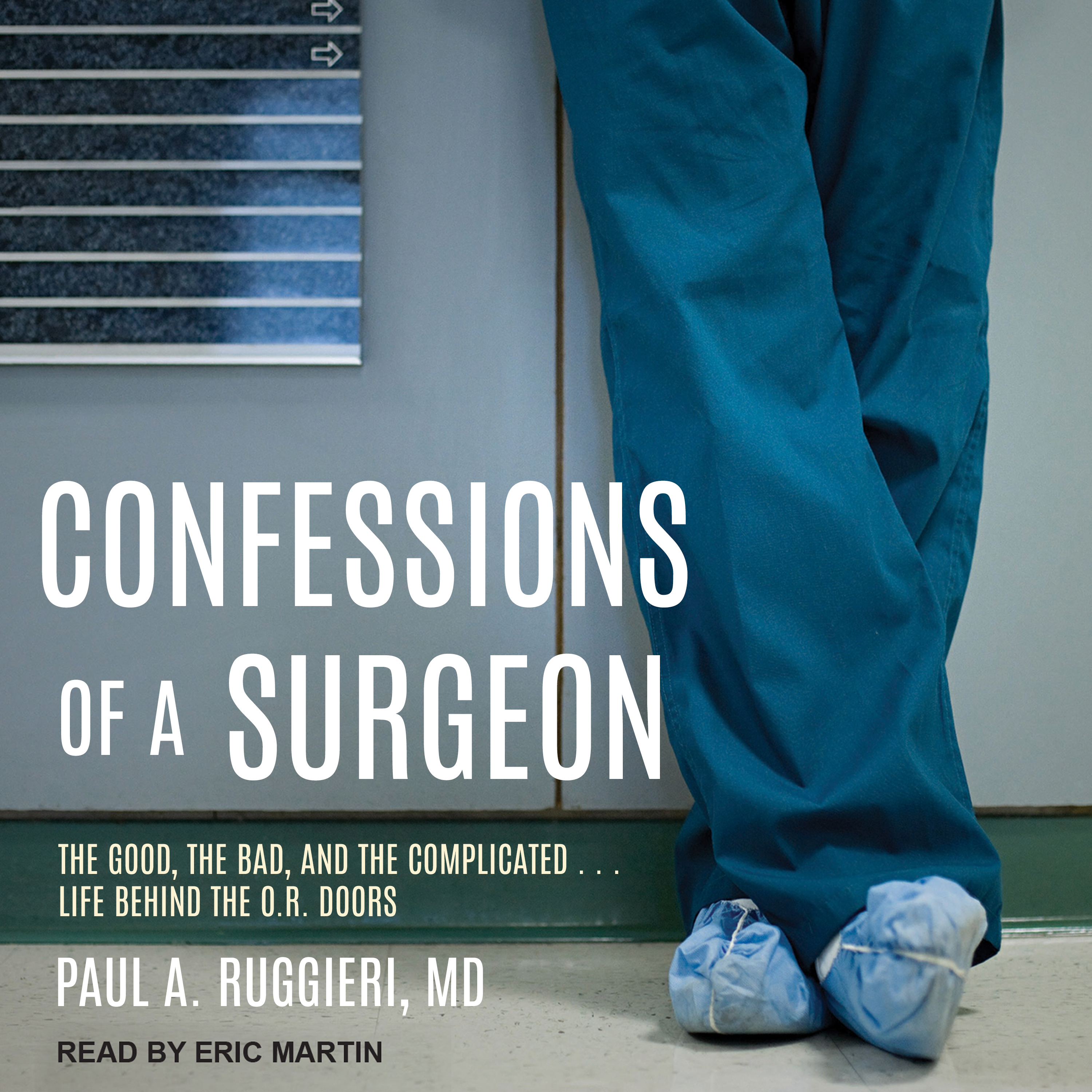 Printable Confessions of a Surgeon: The Good, the Bad, and the Complicated...Life Behind the O.R. Doors Audiobook Cover Art