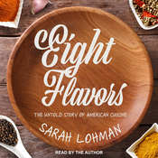 Eight Flavors: The Untold Story of American Cuisine Audiobook, by Sarah Lohman
