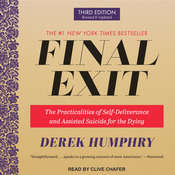 Final Exit: The Practicalities of Self-Deliverance and Assisted Suicide for the Dying, 3rd Edition Audiobook, by Derek Humphry