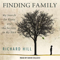 Finding Family: My Search for Roots and the Secrets in My DNA Audiobook, by Richard Hill