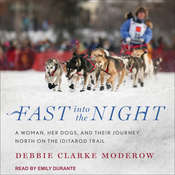 Fast into the Night: A Woman, Her Dogs, and Their Journey North on the Iditarod Trail Audiobook, by Debbie Clarke Moderow