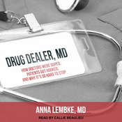 Drug Dealer, MD: How Doctors Were Duped, Patients Got Hooked, and Why It's So Hard to Stop Audiobook, by Anna Lembke