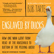 Enslaved by Ducks: How One Man Went from Head of the Household to Bottom of the Pecking Order Audiobook, by Bob Tarte