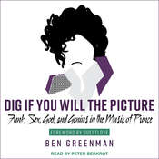 Dig If You Will the Picture: Funk, Sex, God and Genius in the Music of Prince Audiobook, by Ben Greenman