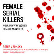 Female Serial Killers: How and Why Women Become Monsters Audiobook, by Peter Vronsky