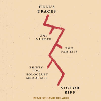Hells Traces: One Murder, Two Families, Thirty-Five Holocaust Memorials Audiobook, by Victor Ripp