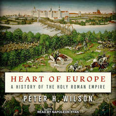 Heart of Europe: A History of the Holy Roman Empire Audiobook, by Peter H. Wilson