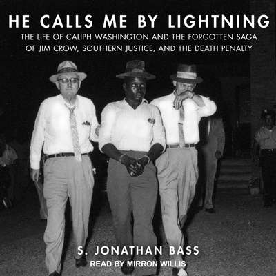 He Calls Me By Lightning: The Life of Caliph Washington and the Forgotten Saga of Jim Crow, Southern Justice, and the Death Penalty Audiobook, by S. Jonathan Bass
