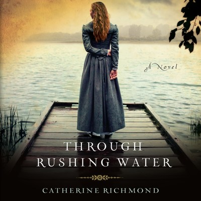 Through Rushing Water Audiobook, by Catherine Richmond