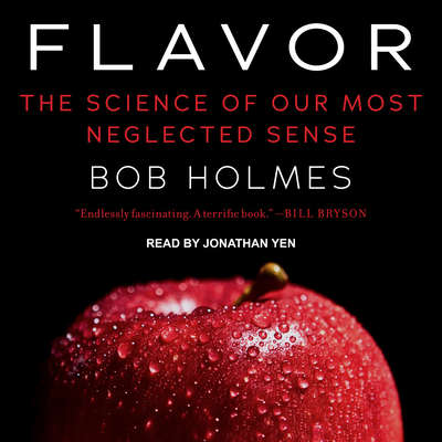 Flavor: The Science of Our Most Neglected Sense Audiobook, by Bob Holmes