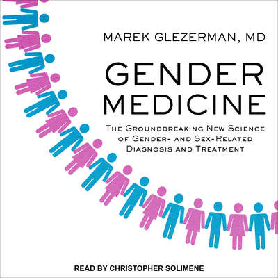 Gender Medicine: The Groundbreaking New Science of Gender- and Sex-Related Diagnosis and Treatment Audiobook, by Marek Glezerman