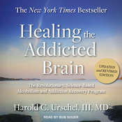 Healing the Addicted Brain: The Revolutionary, Science-Based Alcoholism and Addiction Recovery Program Audiobook, by Harold C. Urschel, III
