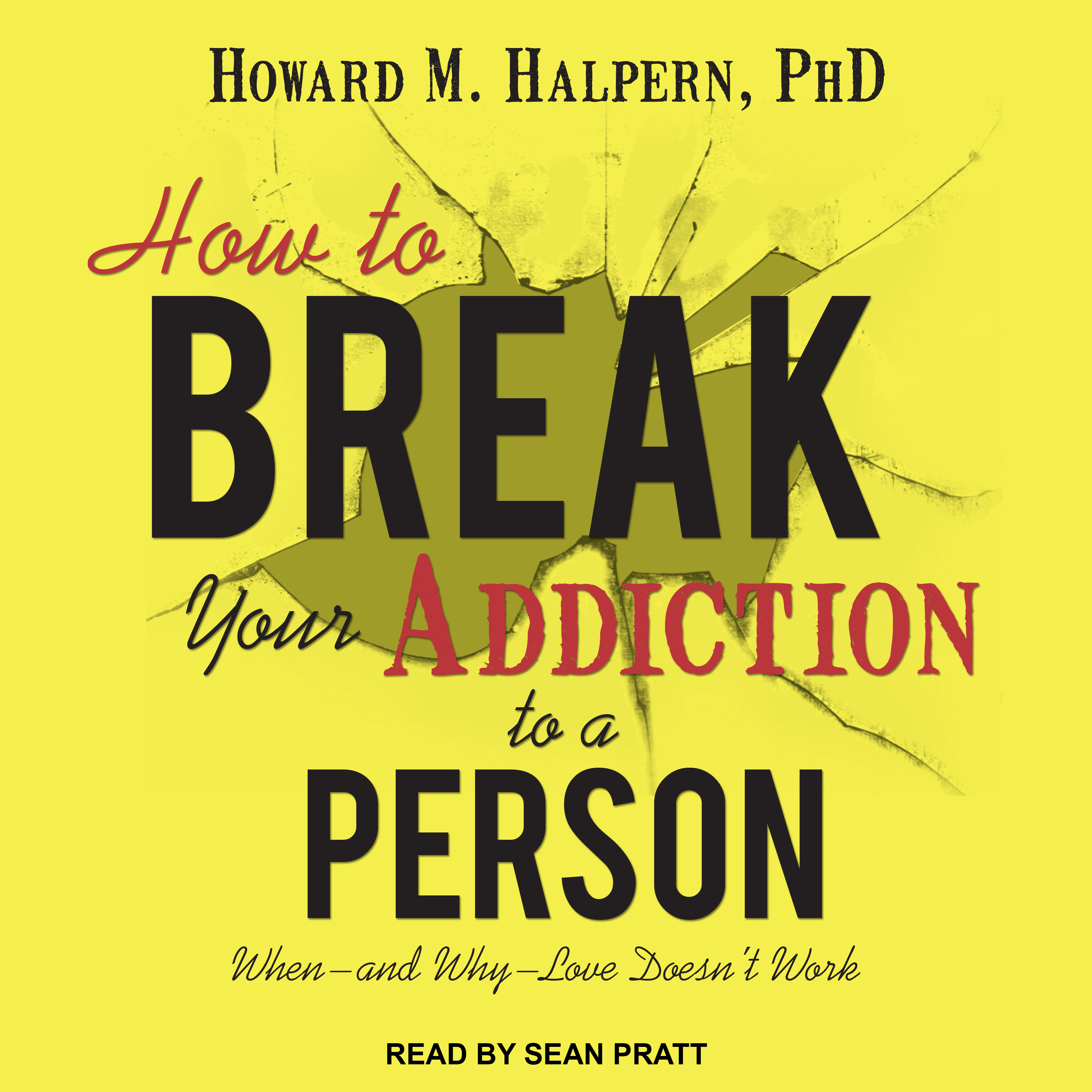 Printable How to Break Your Addiction to a Person: When--and Why--Love Doesn't Work Audiobook Cover Art