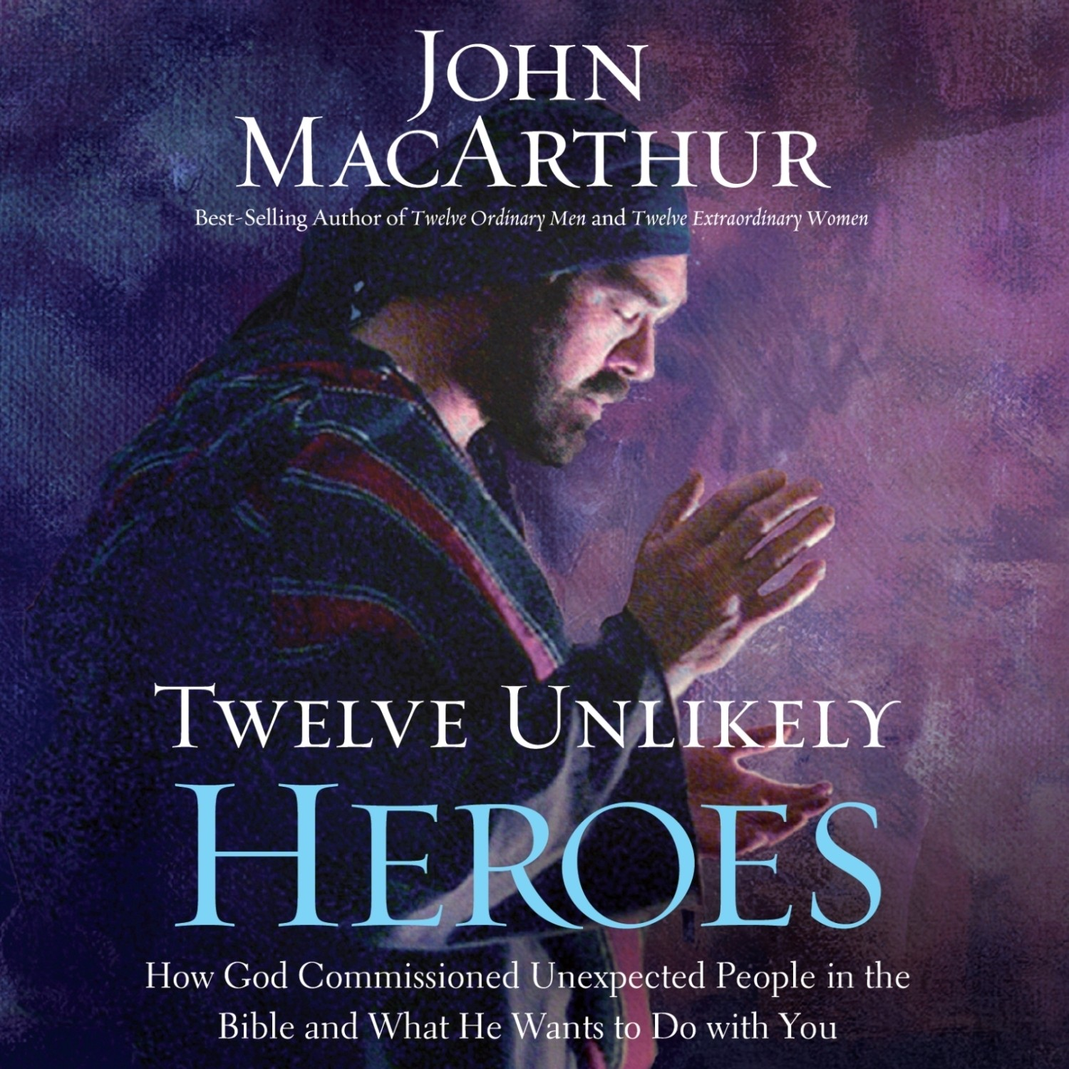 Printable Twelve Unlikely Heroes: How God Commissioned Unexpected People in the Bible and What He Wants to Do with You Audiobook Cover Art