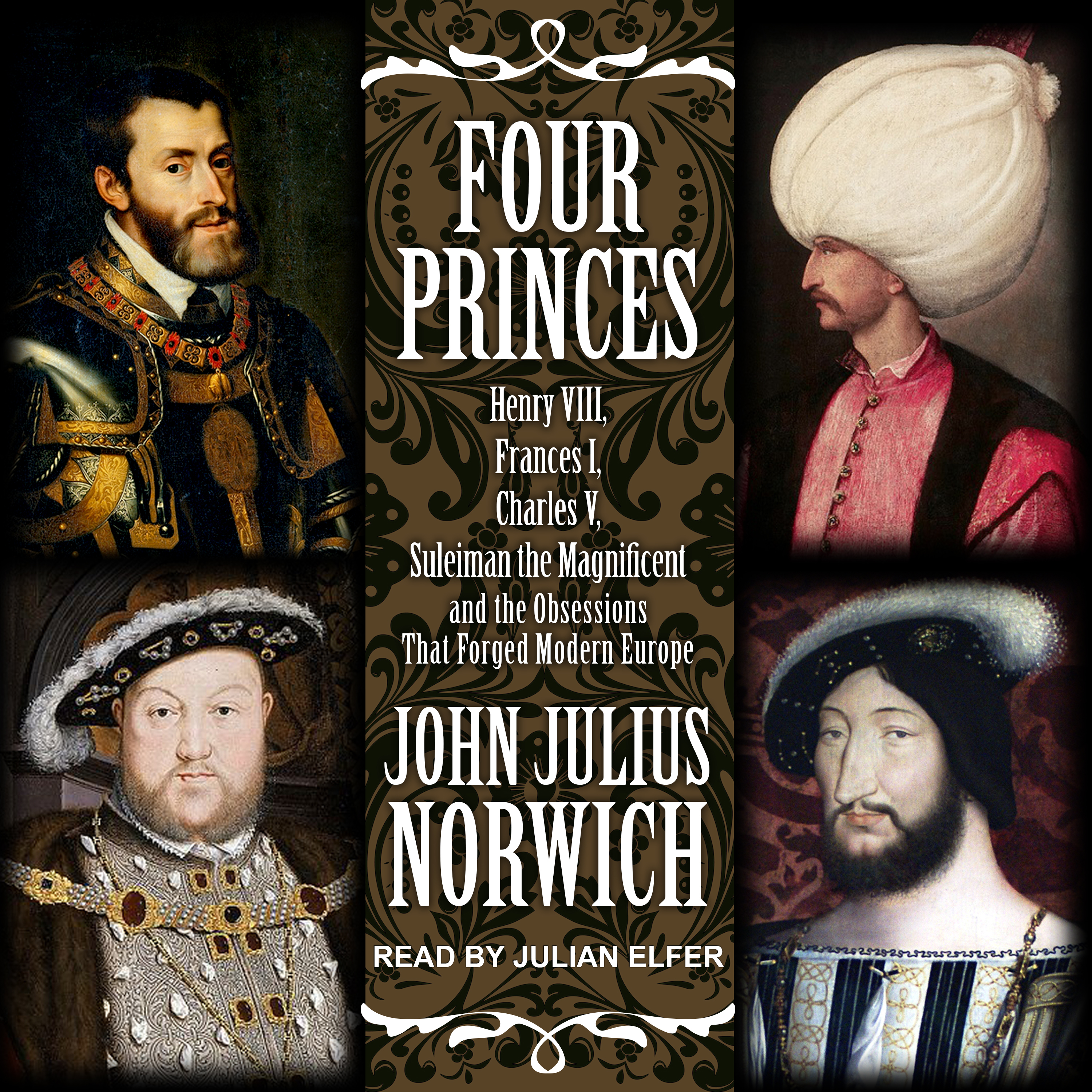 Printable Four Princes: Henry VIII, Francis I, Charles V, Suleiman the Magnificent and the Obsessions that Forged Modern Europe Audiobook Cover Art