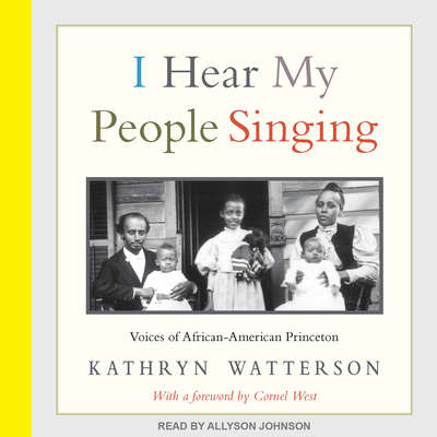 I Hear My People Singing: Voices of African American Princeton Audiobook, by Kathryn Watterson