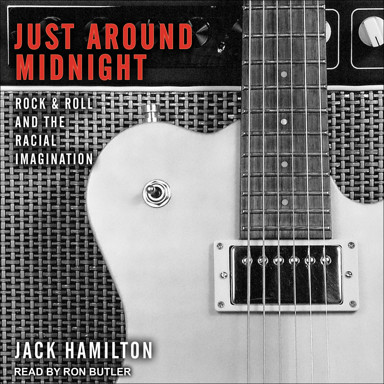 Just around Midnight: Rock and Roll and the Racial Imagination Audiobook, by Jack Hamilton