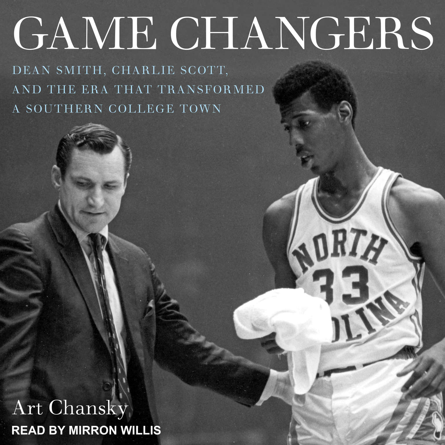 Game Changers: Dean Smith, Charlie Scott, and the Era That Transformed a Southern College Town Audiobook, by Art Chansky