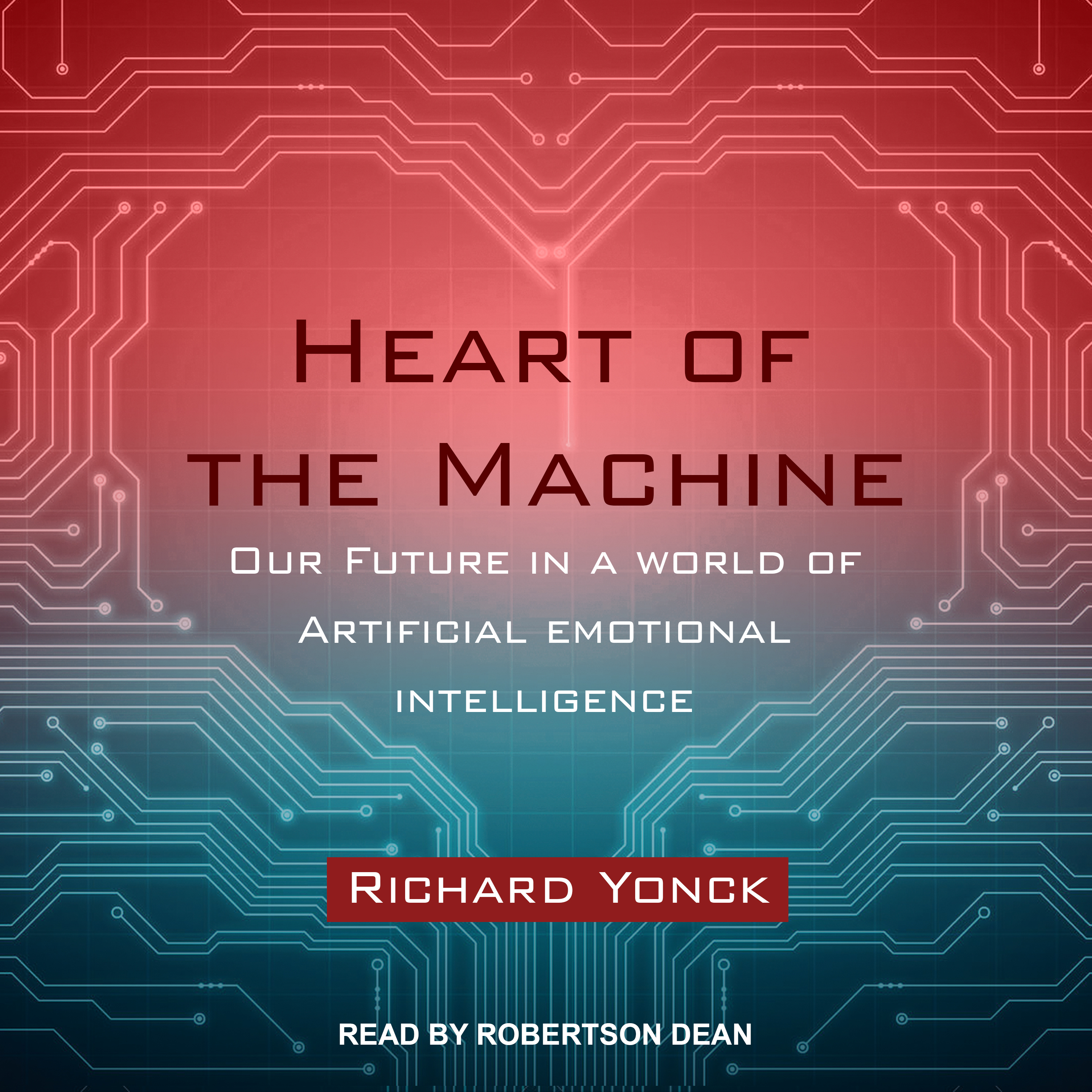 Printable Heart of the Machine: Our Future in a World of Artificial Emotional Intelligence Audiobook Cover Art