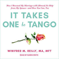 It Takes One to Tango: How I Rescued My Marriage with (Almost) No Help from My Spouse—and How You Can, Too Audiobook, by Winifred M.  Reily