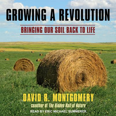 Growing a Revolution: Bringing Our Soil Back to Life Audiobook, by David R. Montgomery