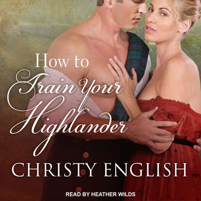 How to Train your Highlander Audiobook, by Christy English