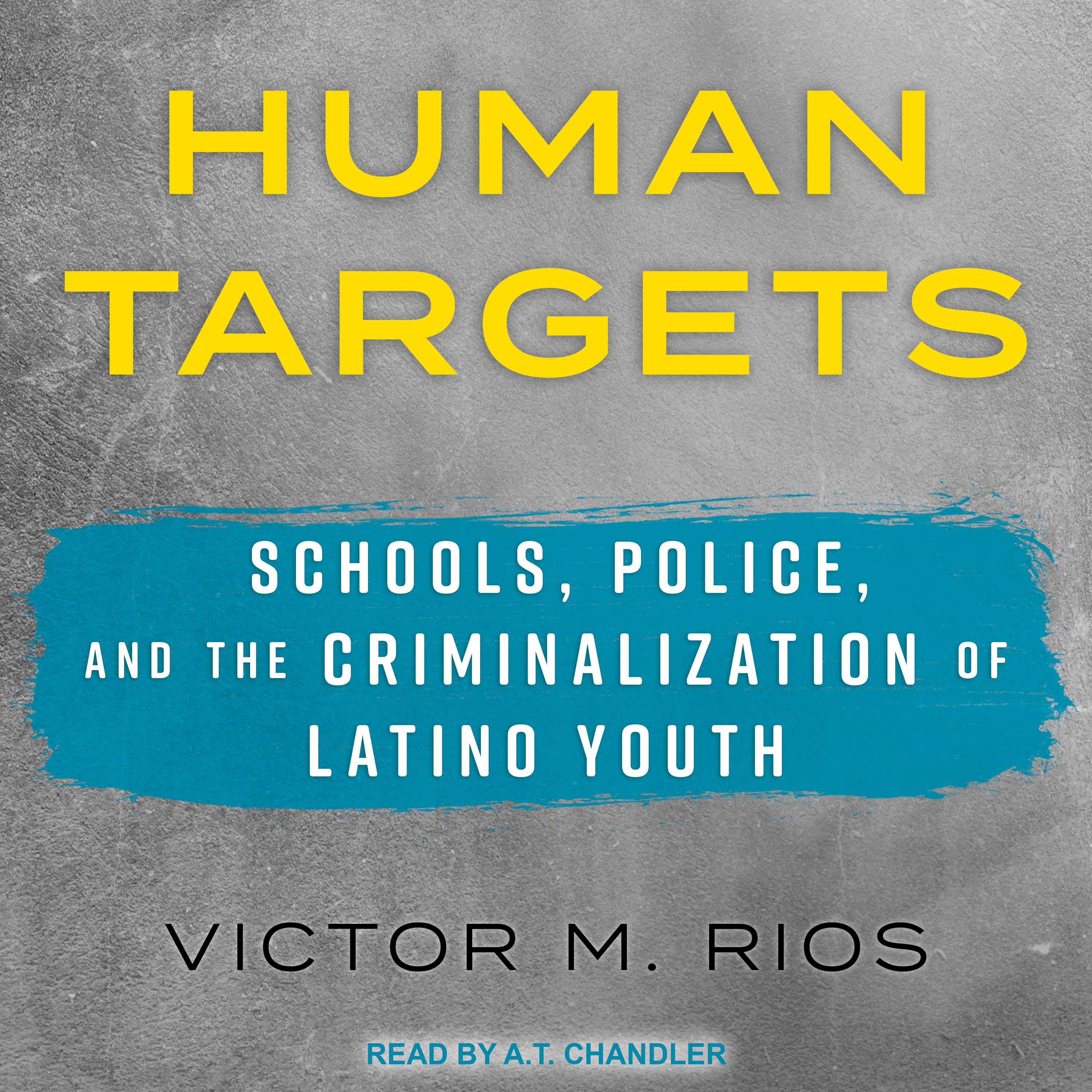 Printable Human Targets: Schools, Police, and the Criminalization of Latino Youth Audiobook Cover Art