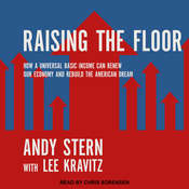 Raising the Floor: How a Universal Basic Income Can Renew Our Economy and Rebuild the American Dream Audiobook, by Lee Kravitz, Andy Stern