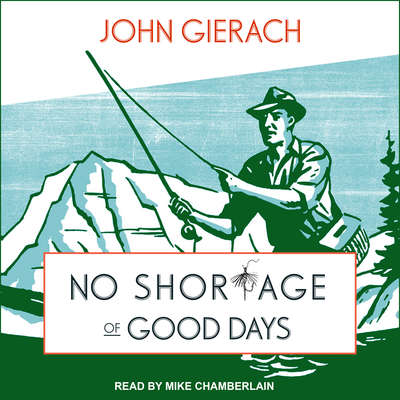 No Shortage of Good Days Audiobook, by John Gierach