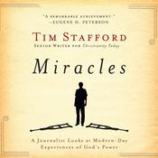 Miracles: A Journalist Looks at Modern Day Experiences of God's Power, by Tim Stafford