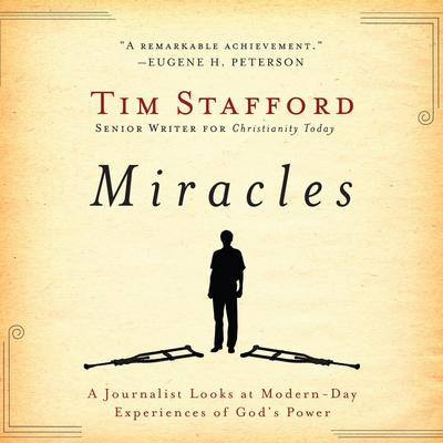 Miracles: A Journalist Looks at Modern Day Experiences of God's Power Audiobook, by Tim Stafford