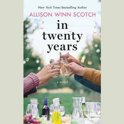 In Twenty Years: A Novel Audiobook, by Allison Winn Scotch