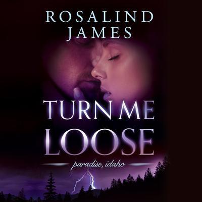 Turn Me Loose Audiobook, by Rosalind James