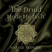 The Druid Made Me Do It Audiobook, by Natale Stenzel