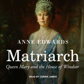 Matriarch: Queen Mary and the House of Windsor Audiobook, by Anne Edwards