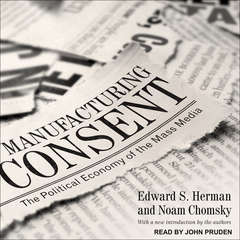 Manufacturing Consent: The Political Economy of the Mass Media Audiobook, by Edward S. Herman, Noam Chomsky