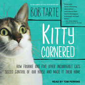 Kitty Cornered: How Frannie and Five Other Incorrigible Cats Seized Control of Our House and Made It Their Home Audiobook, by Bob Tarte