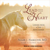 Lead with Your Heart: Lessons from a Life with Horses Audiobook, by Allan J. Hamilton