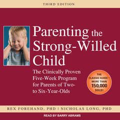 Parenting the Strong-Willed Child: The Clinically Proven Five-Week Program for Parents of Two- to Six-Year-Olds Audiobook, by Rex Forehand, Nicholas Long