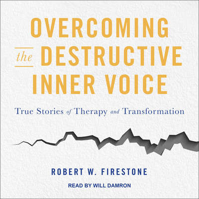 Overcoming the Destructive Inner Voice: True Stories of Therapy and Transformation Audiobook, by Robert W. Firestone