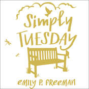 Simply Tuesday: Small-Moment Living in a Fast-Moving World Audiobook, by Emily P. Freeman