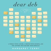 Dear Deb: A Woman with Cancer, a Friend with Secrets, and the Letters That Become Their Miracle, by Margaret Terry
