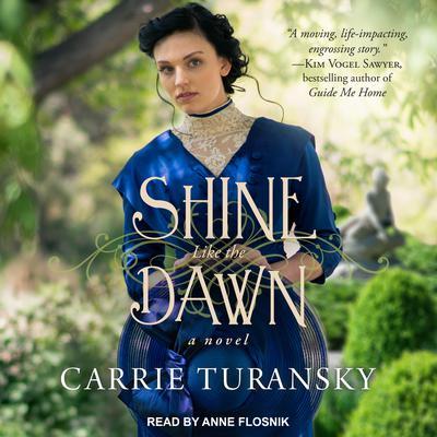 Shine Like the Dawn: A Novel Audiobook, by Carrie Turansky