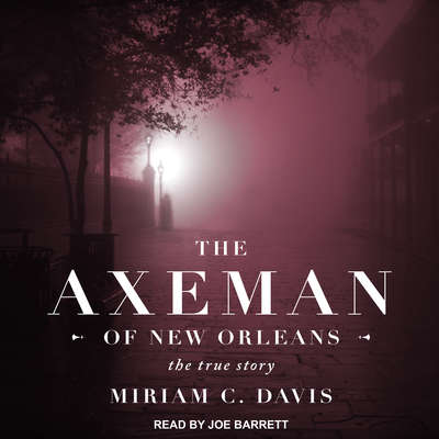 The Axeman of New Orleans: The True Story Audiobook, by Miriam C. Davis