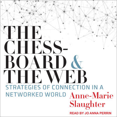 The Chessboard and the Web: Strategies of Connection in a Networked World Audiobook, by Anne-Marie Slaughter