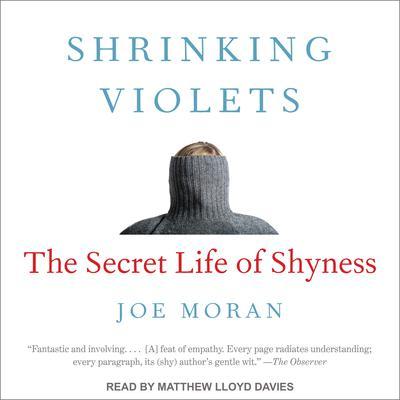 Shrinking Violets: The Secret Life of Shyness Audiobook, by Joe Moran
