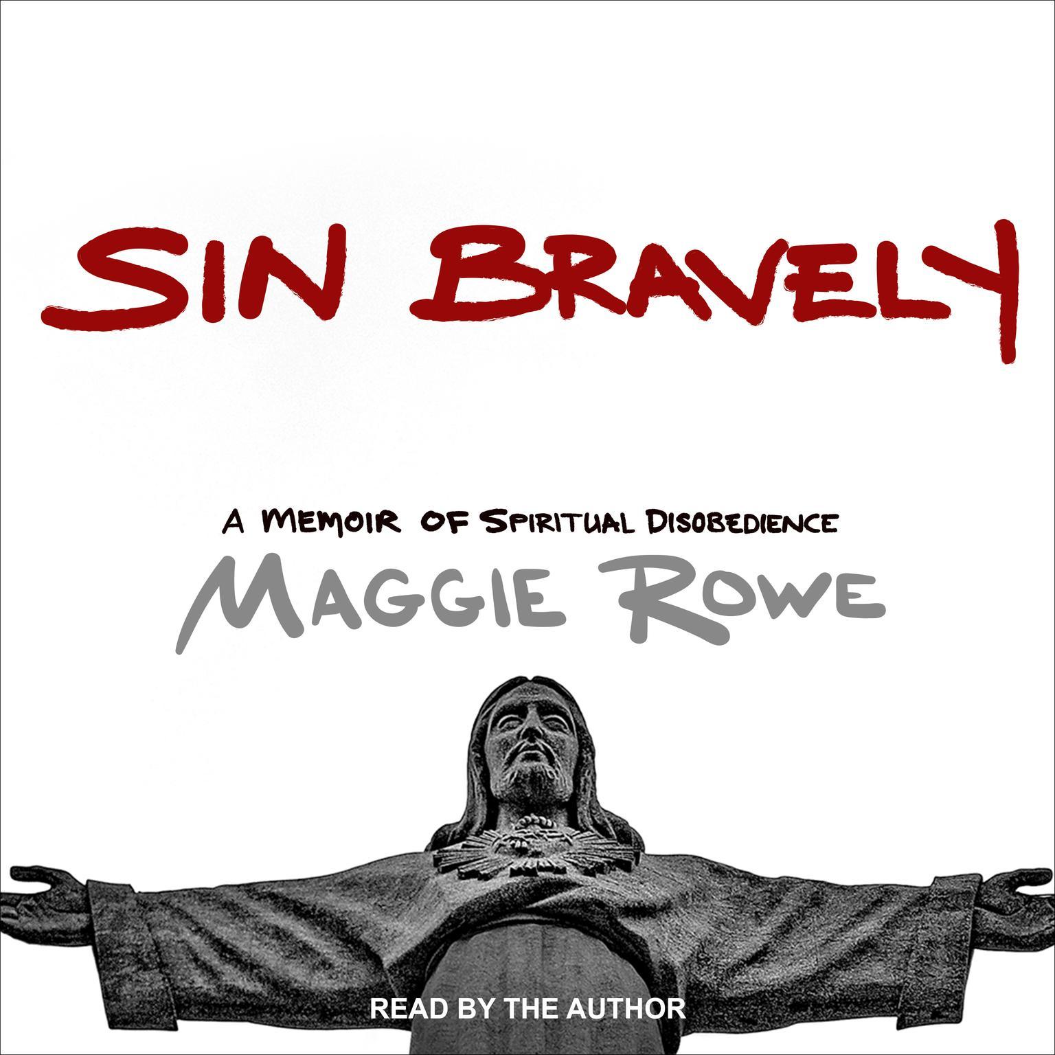 Sin Bravely: A Memoir of Spiritual Disobedience Audiobook, by Maggie Rowe