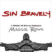 Sin Bravely: A Memoir of Spiritual Disobedience Audiobook, by Maggie Rowe